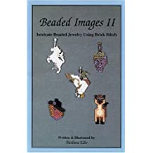 Beaded Images II: Intricate Beaded Jewelry Using Brick Stitch