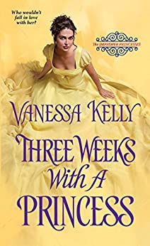 Three Weeks with a Princess (The Improper Princesses) by [Kelly, Vanessa]