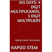 365 Multiplication Worksheets with 4-Digit Multiplicands, 3-Digit Multipliers: Math Practice Workbook (365 Days Math Multiplication Series 11)