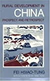 Rural Development in China : Prospect and Retrospect, Fei, Hsiao-tung, 0226239608