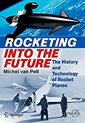 Rocketing Into the Future: The History and Technology of Rocket Planes (Springer Praxis Books / Space Exploration)