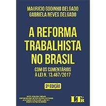 A REFORMA TRABALHISTA NO BRASIL: COM OS COMENTÁRIOS À LEI N. 13.467/2017. REVISTA, ATUALIZADA E AMPLIADA (CONTENDO INCLUSIVE, EM TEXTO ESPECÍFICO, EM ... N. 808/2017, DURANTE O SEU PRAZO DE VIGÊNCIA)