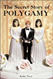 The Secret Story of Polygamy, Kathleen Tracy, 1570717230