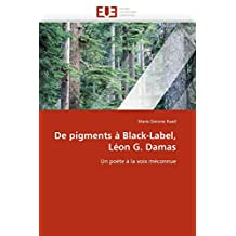 DE PIGMENTS A BLACK-LABEL : LEON G. DAMAS