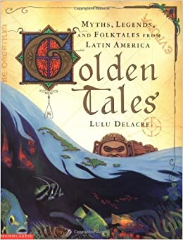 Golden tales myths legends and folktales from latin america lulu golden tales myths legends and folktales from latin america lulu delacre 8601417149997 amazon books fandeluxe Images