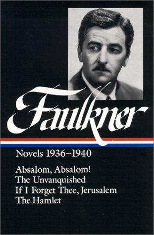 William Faulkner : Novels 1936-1940 : Absalom, Absalom! / The Unvanquished / If I Forget Thee, Jerusalem / The Hamlet (Library of America) William Faulkner, Joseph Blotner and Noel Polk