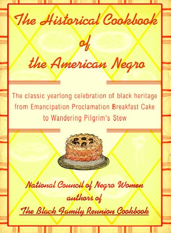 The Historical Cookbook of the American Negro: The Classic Year-Round Celebration of Black Heritage from Emancipation Proclamation Breakfast Cake to Wandering Pilgrim's Stew