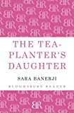 The Tea-Planter's Daughter, Sara Banerji, 1448208432