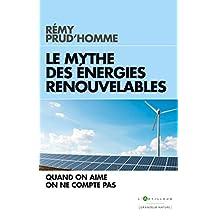 Le Mythe des énergies renouvelables : Quand on aime on ne compte pas (French Edition)