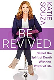 Be Revived: Defeat the Spirit of Death With the Power of Life (English Edition)