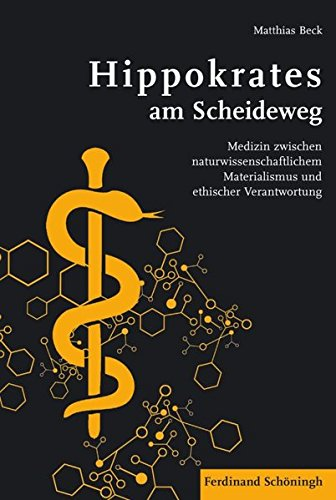 Hippokrates am Scheideweg: Medizin zwischen naturwissenschaftlichem Materialismus und ethischer Verantwortung
