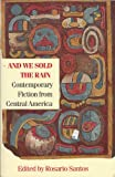 And We Sold the Rain : Contemporary Fiction from Central America, , 0941423174