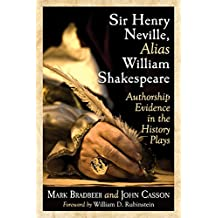 Sir Henry Neville, Alias William Shakespeare: Authorship Evidence in the History Plays
