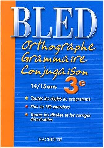 Téléchargez l'ebook à partir de google book en pdf Bled : Orthographe Grammaire Conjugaison 3ème, édition 2004 PDF MOBI