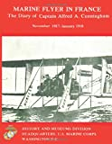 Marine Flyer in France: the Diary of Captain Alfred A. Cunningham, November 1917-January 1918, Department of the Navy U.S. Marine Corps, 1491068035