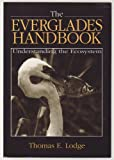The Everglades Handbook : Understanding the Ecosystem, Lodge, Thomas E., 1570030618
