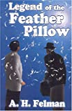 Legend of the Feather Pillow, Alvin H. Felman, 1932158553