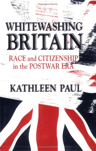 Whitewashing Britain: Race and Citizenship in the Postwar Era