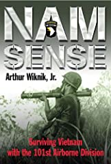 Nam-Sense is the brilliantly written story of a combat squad leader in the 101st Airborne Division. Arthur Wiknik was a 19-year-old kid from New England when he was drafted into the U.S. Army in 1968. After completing various NCO train...