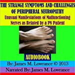 The Strange Symptoms and Challenges of Peripheral Neuropathy | James M. Lowrance