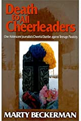 Death to All Cheerleaders : One Adolescent Journalist's Cheerful Diatribe Against Teenage Plasticity Paperback