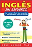 Inglés sin esfuerzo (3 CDs + Guide): La Manera Facil Aprender 1000 Palabras Y Frases Claves : the Easy Way to Learn 1000 Key Words and Phrases = Effortless English