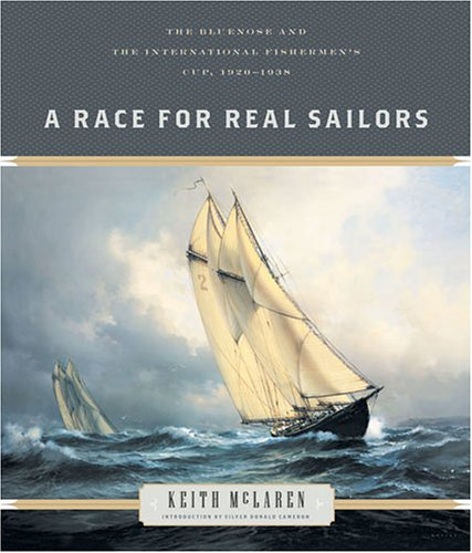 A Race for Real Sailors: The Bluenose And the International Fishermen's Cup, 1920-1938