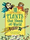 10 Plants That Shook the World, Gillian Richardson, 1554514452