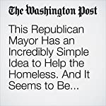 This Republican Mayor Has an Incredibly Simple Idea to Help the Homeless. And It Seems to Be Working | Colby Itkowitz