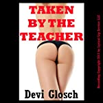 Taken by the Teacher: A First Anal Sex Domination Erotica Story | Devi Glosch
