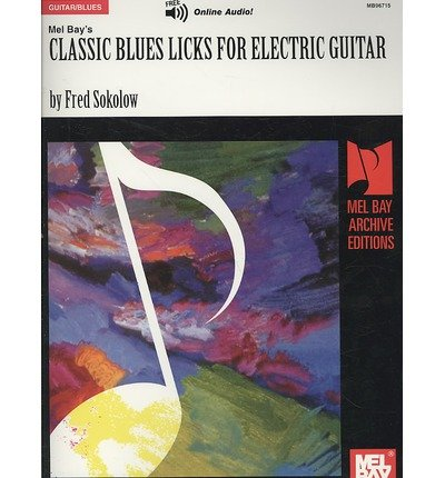 [(Classic Blues Licks for Electric Guitar )] [Author: Fred Sokolow] [Oct-2008] ebook