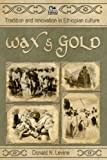 Wax and Gold : Tradition and Innovation in Ethiopian Culture, Levine, Donald, 1599070030