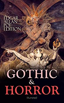 GOTHIC & HORROR - Edgar Allan Poe Edition (Illustrated): The Fall of the House of Usher, The Tell-Tale Heart, Berenice, Morella, Shadow, Silence, Ligeia, ... Hop-Frog, The Masque of the Red Death… by [Poe, Edgar Allan]