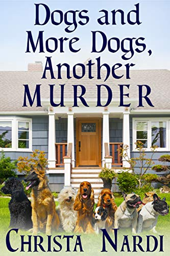 Book: Dogs and More Dogs, Another Murder (A Sheridan Hendley Mystery Book 2) by Christa Nardi