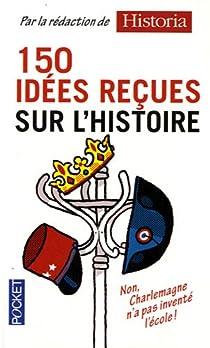 150 idées reçues sur l'histoire par Historia