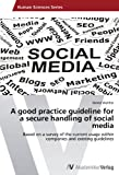 img - for A good practice guideline for a secure handling of social media: Based on a survey of the current usage within companies and existing guidelines by Daniel Walther (2012-03-19) book / textbook / text book