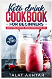 KETO DRINK COOKBOOK FOR BEGINNERS, SMOOTHIES, COCKTAILS, JUICES, COFFEE, SHAKES, ETC