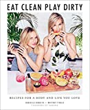 Eat Clean, Play Dirty: Recipes for a Body and Life You Love by the Founders of Sakara Life