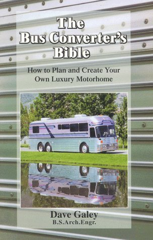 The Bus Converter's Bible: How to Plan & Create Your Own Luxury Motorhome