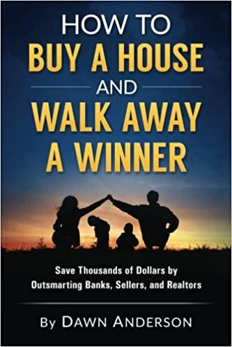 how to buy a house and walk away a winner save thousands of dollars by outsmarting banks sellers and realtors