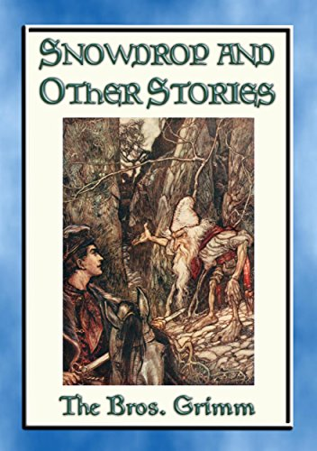 SNOWDROP AND OTHER STORIES FROM THE GRIMMS - 30 Illustrated stories from the Grimms: European Folk and Fairy Tales at their Best (Snow White And The Seven Dwarf Elves)