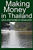 Making Money in Thailand: A Retiree's Guide (Thailand Retirement) (Volume 2)