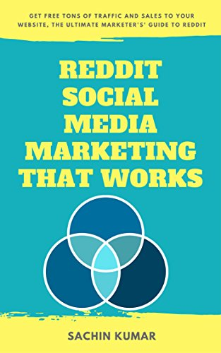 REDDIT SOCIAL MEDIA MARKETING THAT WORKS: Get Free Tons Of Traffic And Sales To Your Website, The Ultimate Marketer