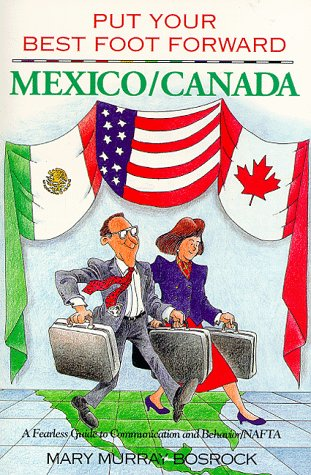 Put Your Best Foot Forward: Mexico Canada : A Fearless Guide to Communication and Behavior : Nafta (Put Your Best Foot Forward, Book 3)