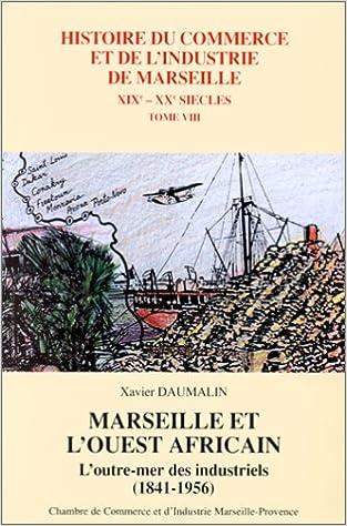 En ligne téléchargement gratuit Marseille et l'Ouest africain : L'Outre-mer des industriels (1841-1956) pdf ebook