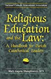 Religious Education and the Law : A Handbook for Parish Catechetical Leaders, Shaughnessy, Mary Angela, 155833176X