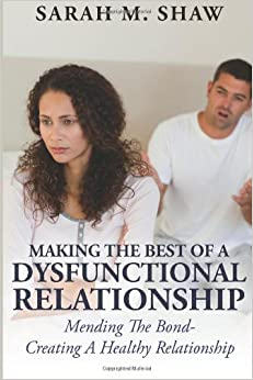 Book Making The Best Of A Dysfunctional Relationship : Mending The Bond - Creating A