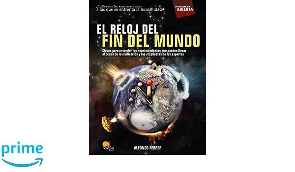 El reloj del fin del mundo (Investigacion abierta/ Open Investigation) (Spanish Edition): Alfonso Ferrer: 9788497635653: Amazon.com: Books