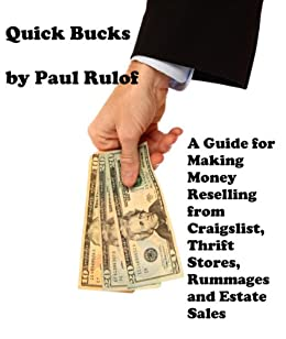 Quick Bucks: A Guide for Making Money Reselling from Craigslist, Thrift  Stores, Rummages, and Estate Sales
