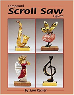 128 compound scroll saw patterns original 2 in 1 designs for 3d 128 compound scroll saw patterns original 2 in 1 designs for 3d animals and people sam keener 9781565231399 amazon books fandeluxe Images